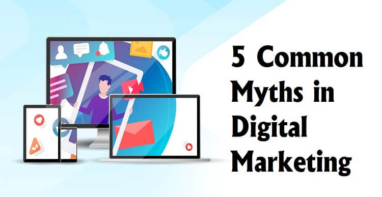 5 Common Myths in Digital Marketing